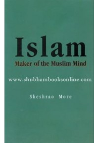 Islam - Maker of the Muslim Mind