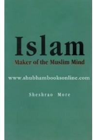 Islam - Maker of the Muslim Mind